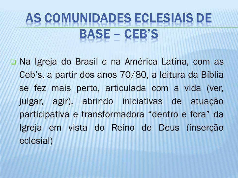 Na Igreja do Brasil e na América Latina, com as Cebs, a partir dos anos 70/80, a leitura da Bíblia se fez mais perto, articulada com a vida (ver, julg