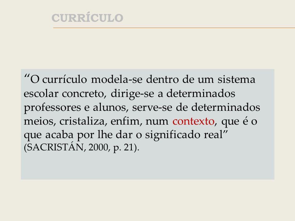 O currículo é uma construção, portanto, seus elementos constituintes são diretamente influenciados pelos contextos em que ele é produzido.