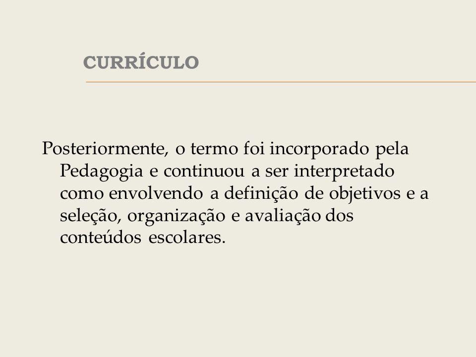 Considerações contemporâneas O currículo deve ser pensado como traduzindo valores, pensamentos e perspectivas de uma época ou sociedade.