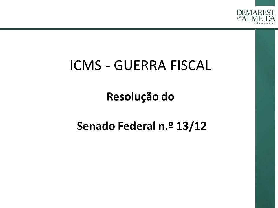 ICMS - GUERRA FISCAL Resolução do Senado Federal n.º 13/12