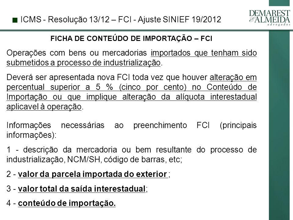ICMS - Resolução 13/12 – FCI - Ajuste SINIEF 19/2012 FICHA DE CONTEÚDO DE IMPORTAÇÃO – FCI Operações com bens ou mercadorias importados que tenham sido submetidos a processo de industrialização.