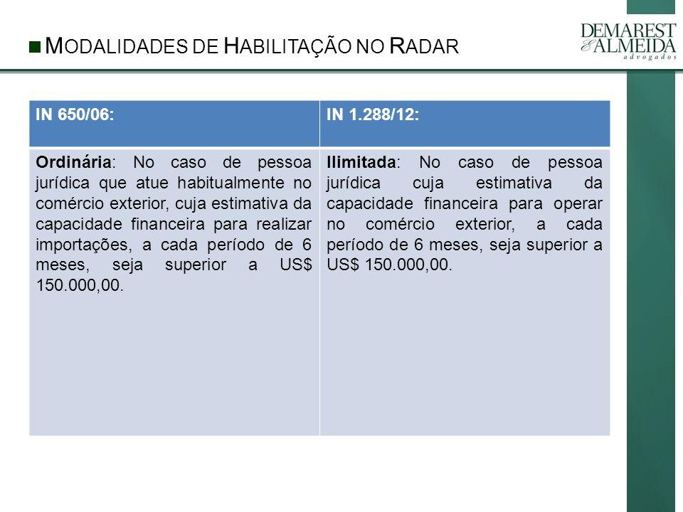 M ODALIDADES DE H ABILITAÇÃO NO R ADAR IN 650/06:IN 1.288/12: Ordinária: No caso de pessoa jurídica que atue habitualmente no comércio exterior, cuja estimativa da capacidade financeira para realizar importações, a cada período de 6 meses, seja superior a US$ 150.000,00.