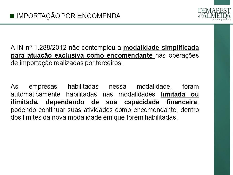 I MPORTAÇÃO POR E NCOMENDA A IN nº 1.288/2012 não contemplou a modalidade simplificada para atuação exclusiva como encomendante nas operações de importação realizadas por terceiros.