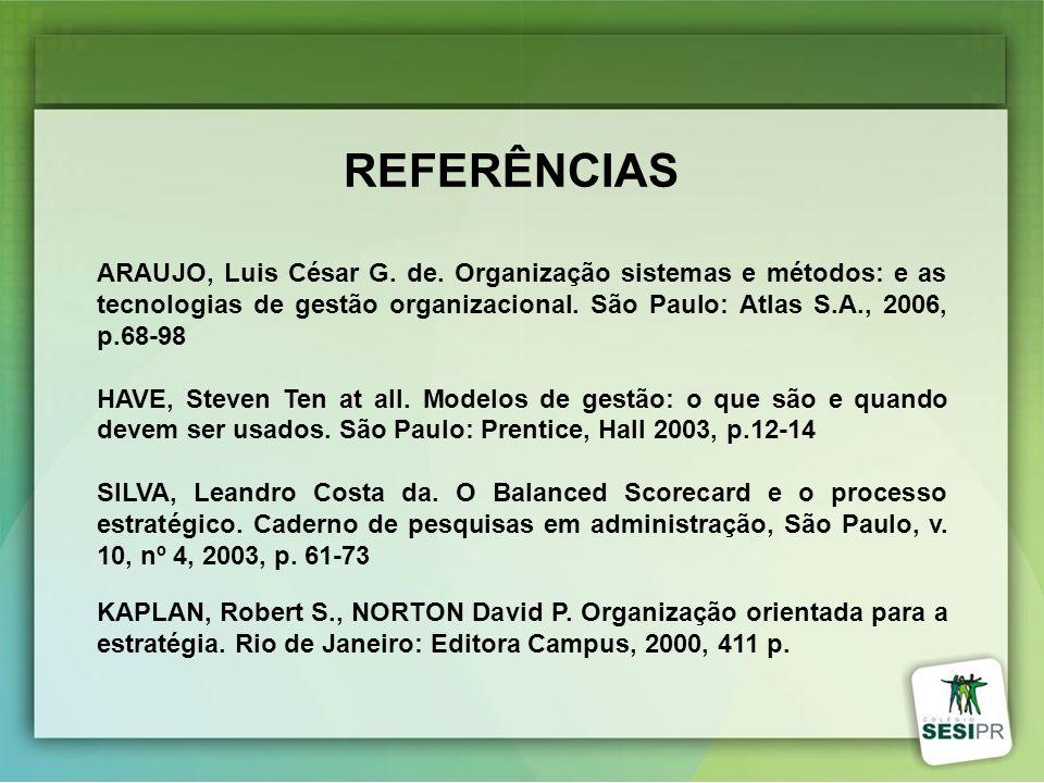 ARAUJO, Luis César G. de. Organização sistemas e métodos: e as tecnologias de gestão organizacional. São Paulo: Atlas S.A., 2006, p.68-98 HAVE, Steven