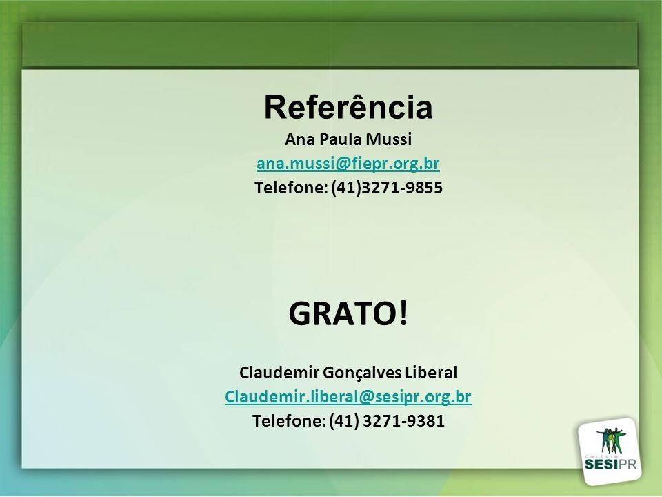 Referência Ana Paula Mussi ana.mussi@fiepr.org.br Telefone: (41)3271-9855 GRATO! Claudemir Gonçalves Liberal Claudemir.liberal@sesipr.org.br Telefone: