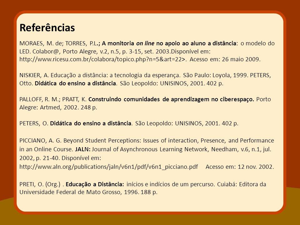 MORAES, M. de; TORRES, P.L.; A monitoria on line no apoio ao aluno a distância: o modelo do LED. Colabor@, Porto Alegre, v.2, n.5, p. 3-15, set. 2003.