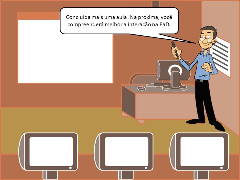 Concluída mais uma aula! Na próxima, você compreenderá melhor a interação na EaD.