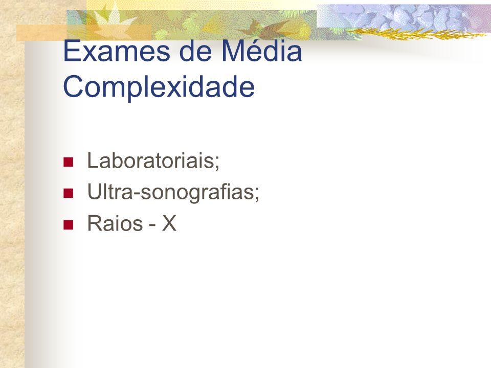 Exames de Média Complexidade Laboratoriais; Ultra-sonografias; Raios - X