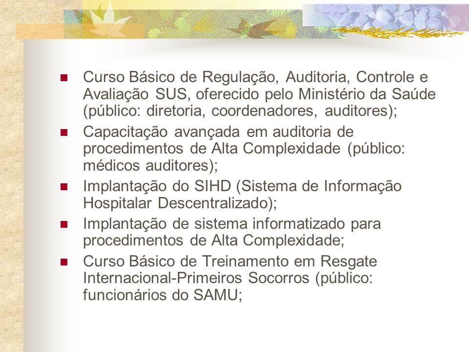 Curso Básico de Regulação, Auditoria, Controle e Avaliação SUS, oferecido pelo Ministério da Saúde (público: diretoria, coordenadores, auditores); Cap