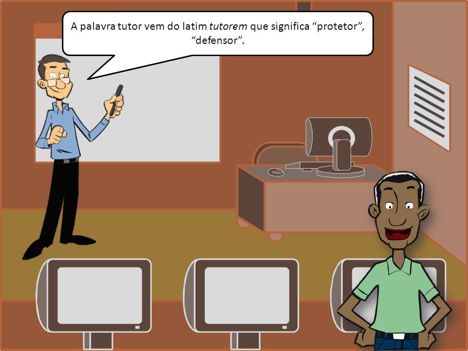 A palavra tutor vem do latim tutorem que significa protetor, defensor.