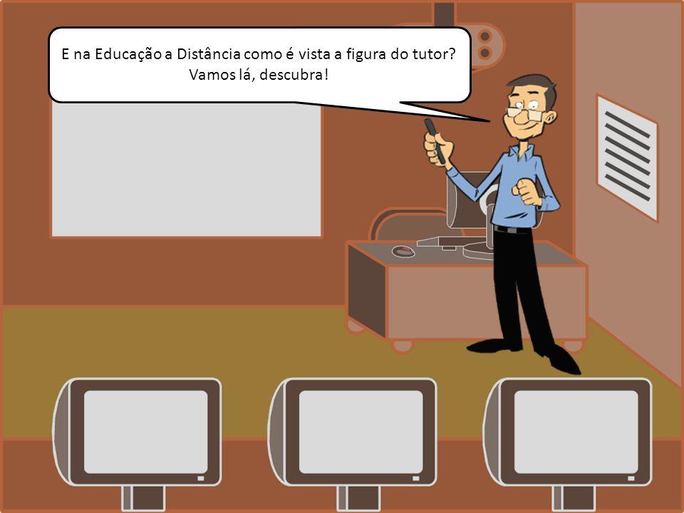 E na Educação a Distância como é vista a figura do tutor? Vamos lá, descubra!