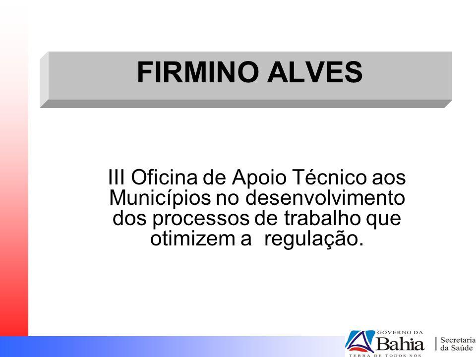 FIRMINO ALVES III Oficina de Apoio Técnico aos Municípios no desenvolvimento dos processos de trabalho que otimizem a regulação.