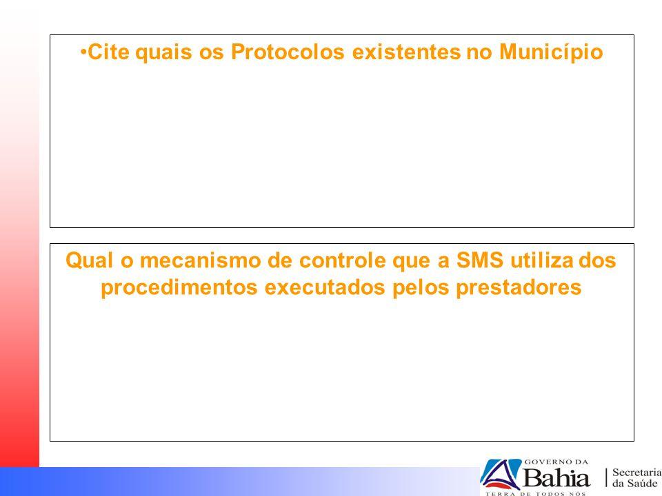 Cite quais os Protocolos existentes no Município Qual o mecanismo de controle que a SMS utiliza dos procedimentos executados pelos prestadores