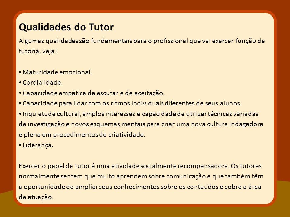 Algumas qualidades são fundamentais para o profissional que vai exercer função de tutoria, veja! Maturidade emocional. Cordialidade. Capacidade empáti