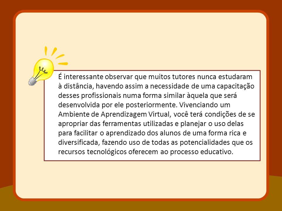 É interessante observar que muitos tutores nunca estudaram à distância, havendo assim a necessidade de uma capacitação desses profissionais numa forma