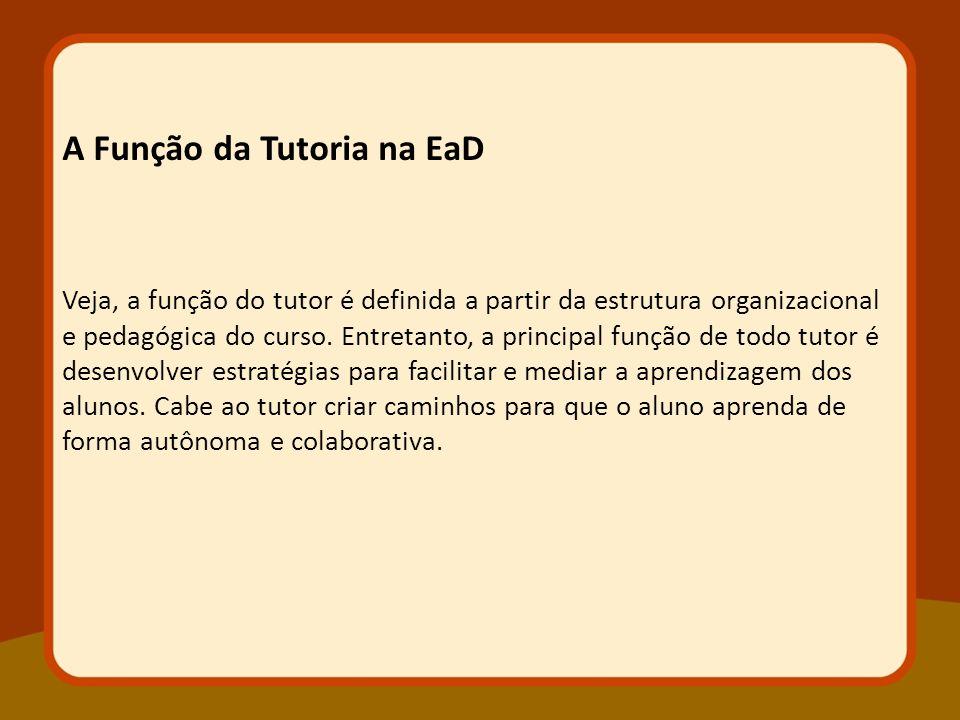 Veja, a função do tutor é definida a partir da estrutura organizacional e pedagógica do curso. Entretanto, a principal função de todo tutor é desenvol