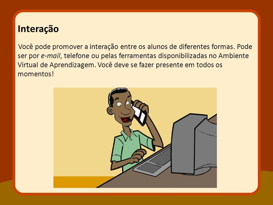 Você pode promover a interação entre os alunos de diferentes formas. Pode ser por e-mail, telefone ou pelas ferramentas disponibilizadas no Ambiente V