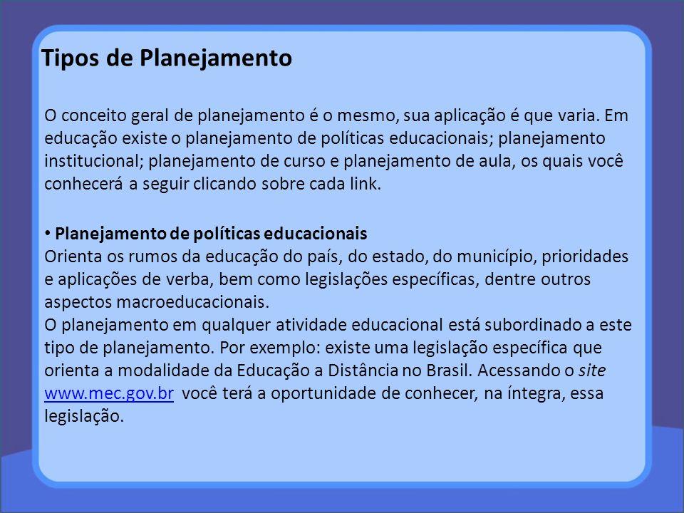 O conceito geral de planejamento é o mesmo, sua aplicação é que varia. Em educação existe o planejamento de políticas educacionais; planejamento insti