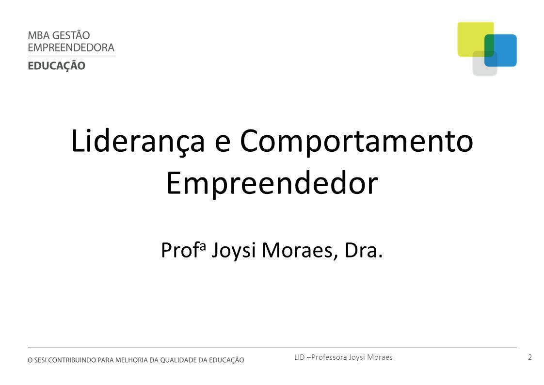 Liderança e Comportamento Empreendedor Prof a Joysi Moraes, Dra. 2LID –Professora Joysi Moraes