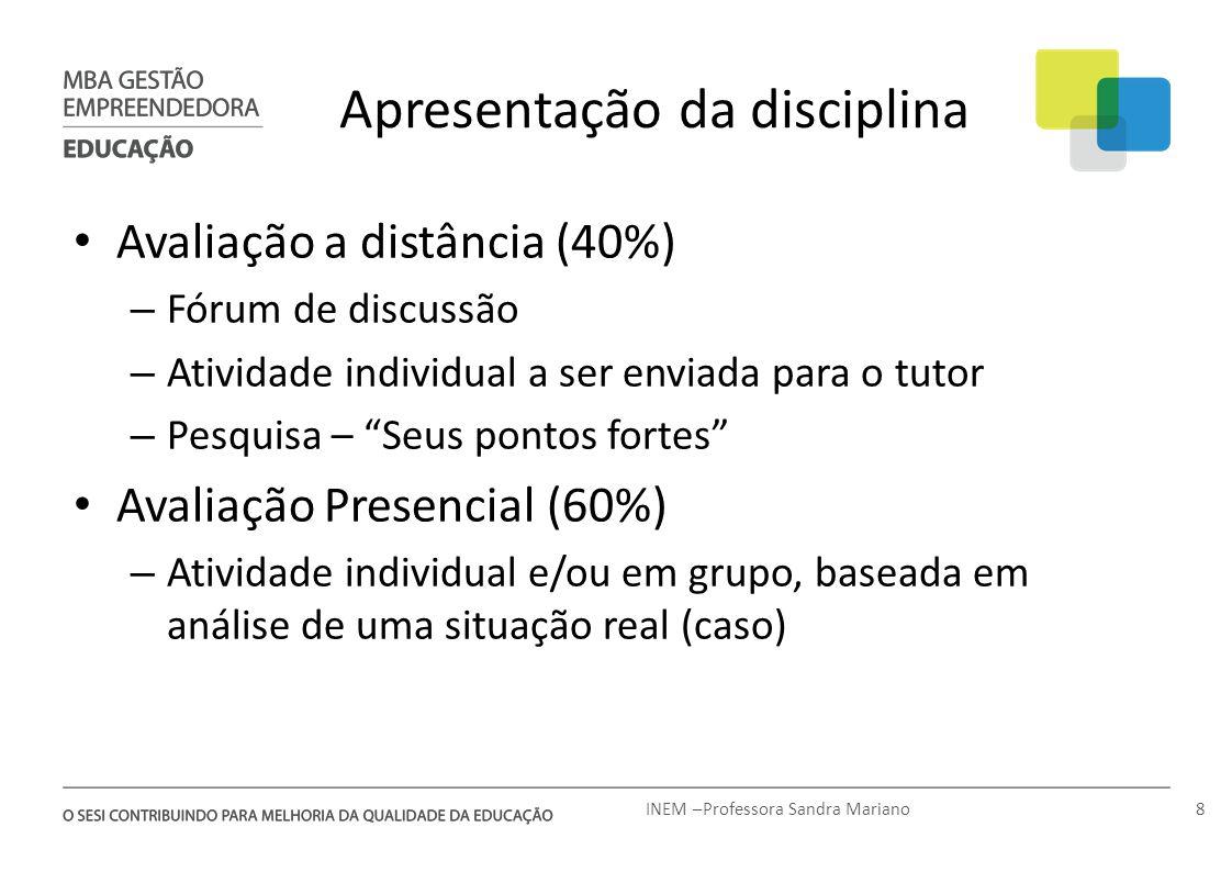 Apresentação da disciplina Avaliação a distância (40%) – Fórum de discussão – Atividade individual a ser enviada para o tutor – Pesquisa – Seus pontos