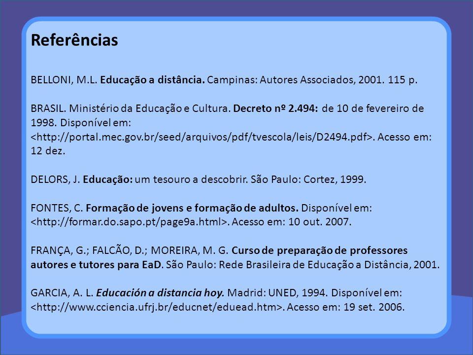 BELLONI, M.L. Educação a distância. Campinas: Autores Associados, 2001. 115 p. BRASIL. Ministério da Educação e Cultura. Decreto nº 2.494: de 10 de fe