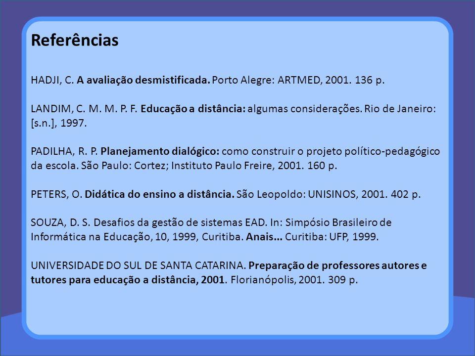 HADJI, C. A avaliação desmistificada. Porto Alegre: ARTMED, 2001. 136 p. LANDIM, C. M. M. P. F. Educação a distância: algumas considerações. Rio de Ja