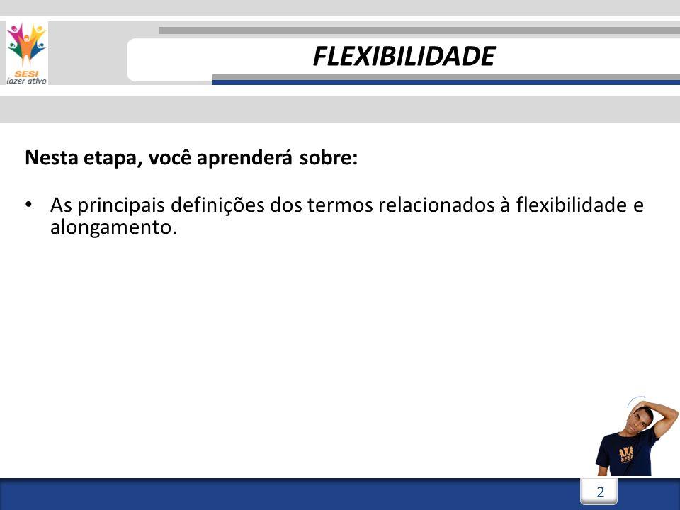 3/3/20142 2 Nesta etapa, você aprenderá sobre: As principais definições dos termos relacionados à flexibilidade e alongamento. FLEXIBILIDADE