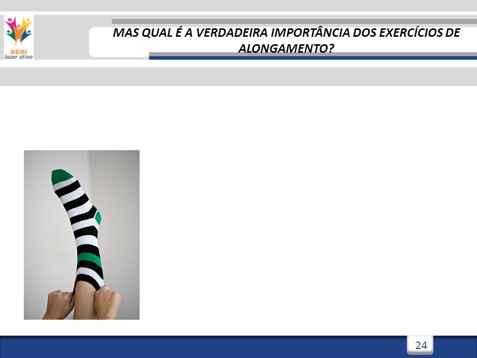3/3/201424 MAS QUAL É A VERDADEIRA IMPORTÂNCIA DOS EXERCÍCIOS DE ALONGAMENTO?