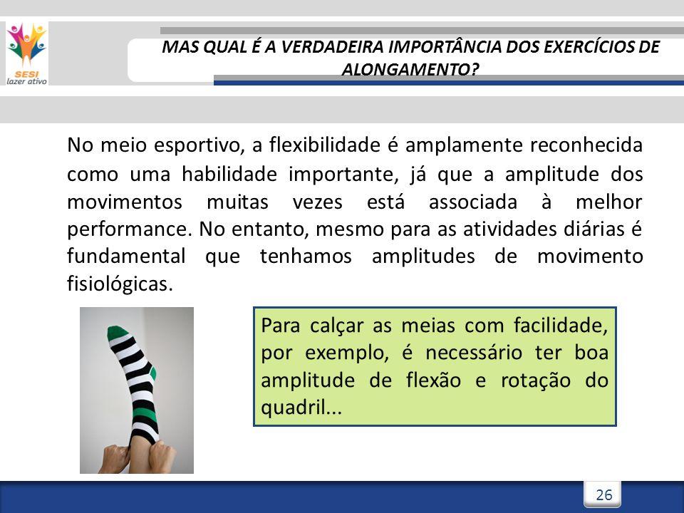 3/3/201426 No meio esportivo, a flexibilidade é amplamente reconhecida como uma habilidade importante, já que a amplitude dos movimentos muitas vezes