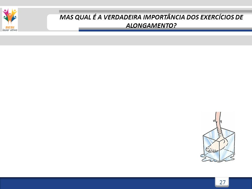 3/3/201427 MAS QUAL É A VERDADEIRA IMPORTÂNCIA DOS EXERCÍCIOS DE ALONGAMENTO?