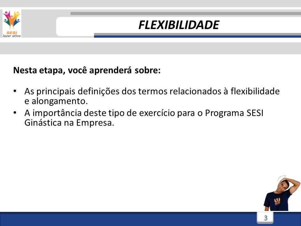 3/3/20144 4 Nesta etapa, você aprenderá sobre: As principais definições dos termos relacionados à flexibilidade e alongamento.
