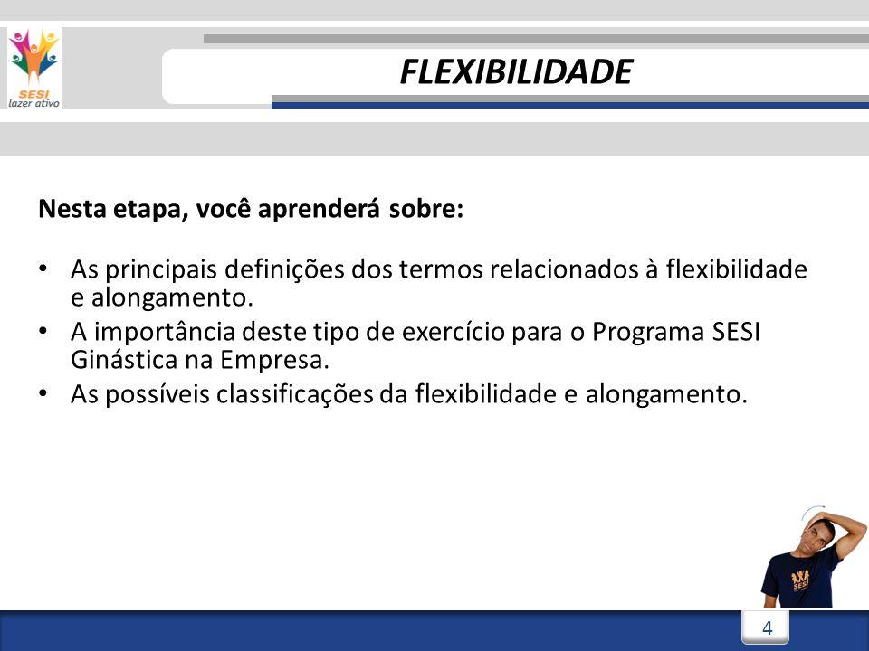 3/3/20144 4 Nesta etapa, você aprenderá sobre: As principais definições dos termos relacionados à flexibilidade e alongamento. A importância deste tip