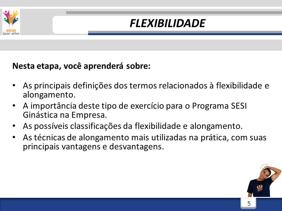 3/3/20146 6 Nesta etapa, você aprenderá sobre: As principais definições dos termos relacionados à flexibilidade e alongamento.