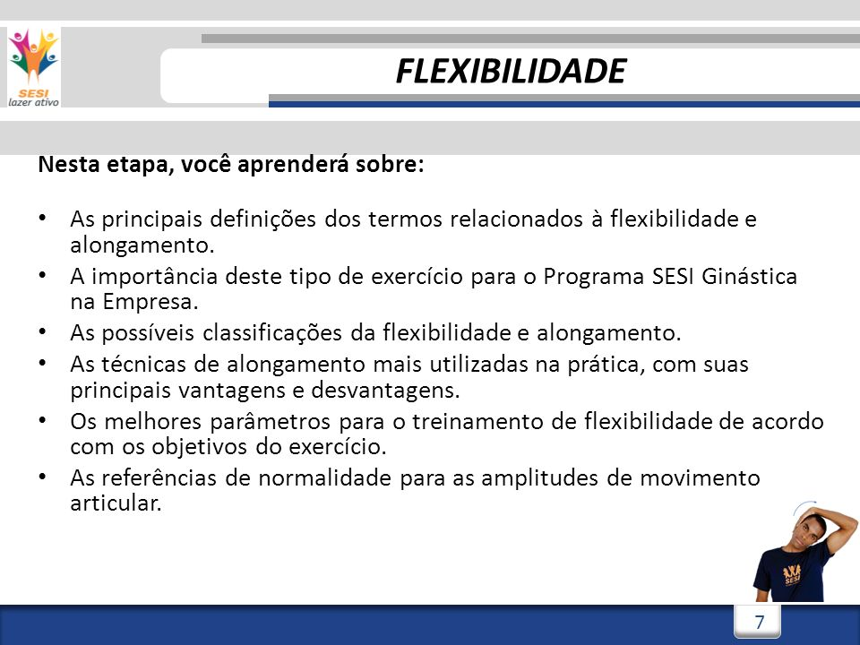 3/3/20147 7 Nesta etapa, você aprenderá sobre: As principais definições dos termos relacionados à flexibilidade e alongamento. A importância deste tip