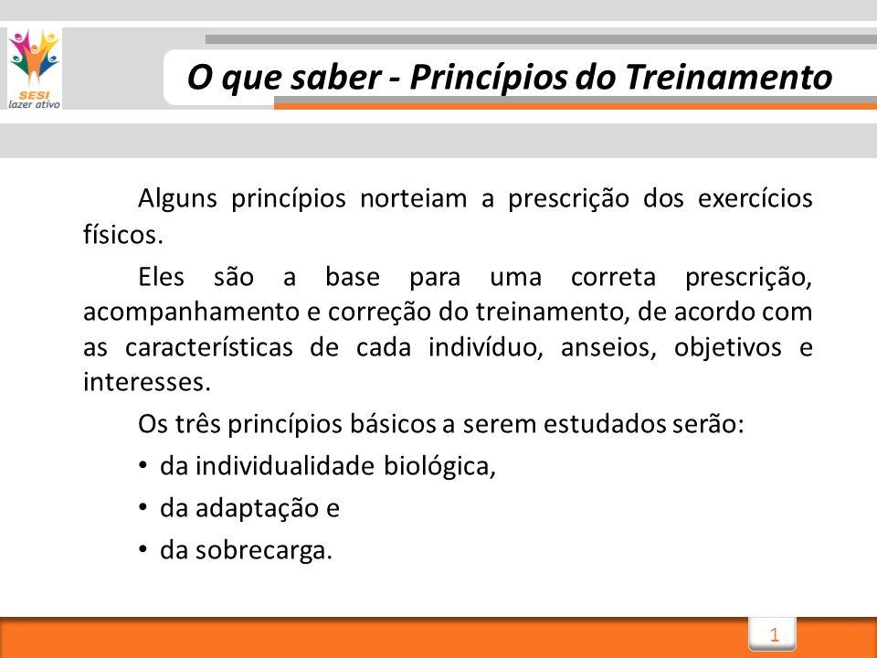 1 Alguns princípios norteiam a prescrição dos exercícios físicos. Eles são a base para uma correta prescrição, acompanhamento e correção do treinament