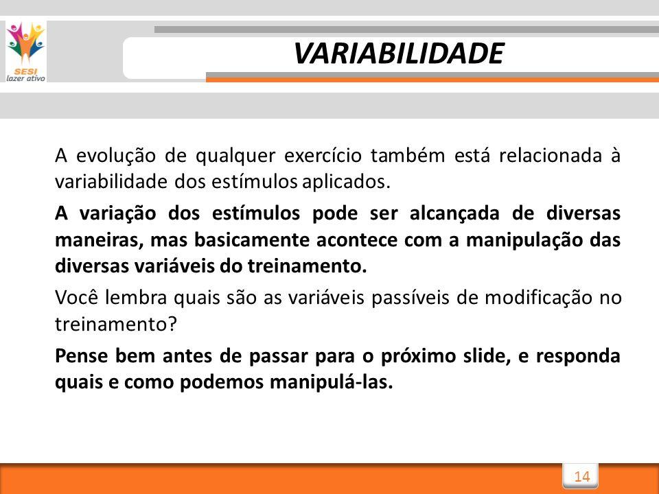 14 A evolução de qualquer exercício também está relacionada à variabilidade dos estímulos aplicados. A variação dos estímulos pode ser alcançada de di