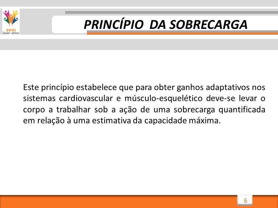 6 Este princípio estabelece que para obter ganhos adaptativos nos sistemas cardiovascular e músculo-esquelético deve-se levar o corpo a trabalhar sob