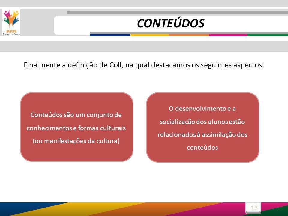 13 Finalmente a definição de Coll, na qual destacamos os seguintes aspectos: Conteúdos são um conjunto de conhecimentos e formas culturais (ou manifes