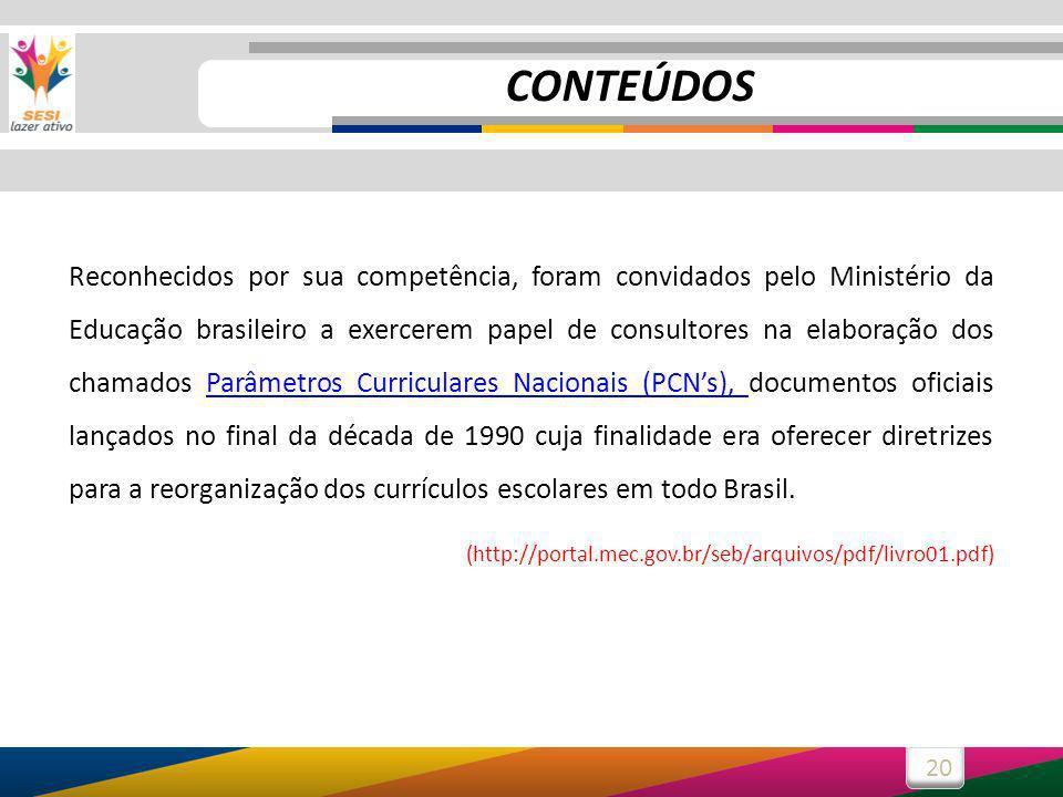 20 Reconhecidos por sua competência, foram convidados pelo Ministério da Educação brasileiro a exercerem papel de consultores na elaboração dos chamad