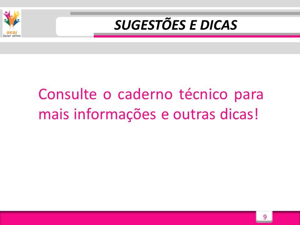 9 Consulte o caderno técnico para mais informações e outras dicas!