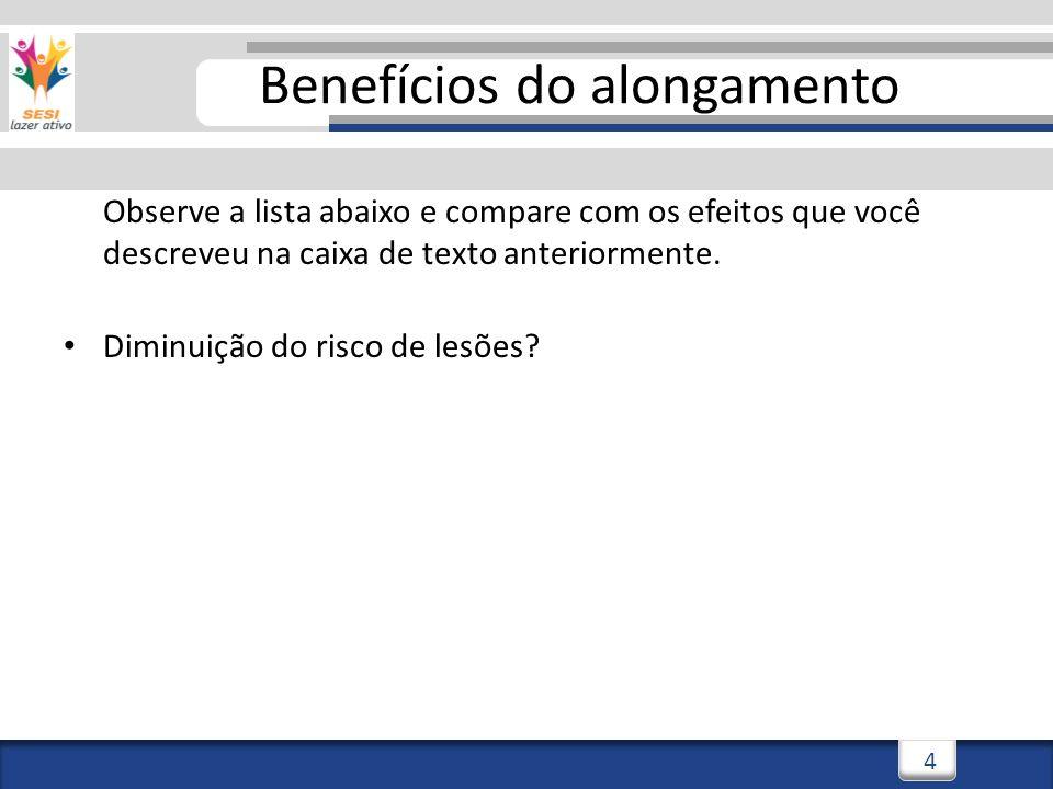 3/3/20145 5 Benefícios do alongamento Observe a lista abaixo e compare com os efeitos que você descreveu na caixa de texto anteriormente.