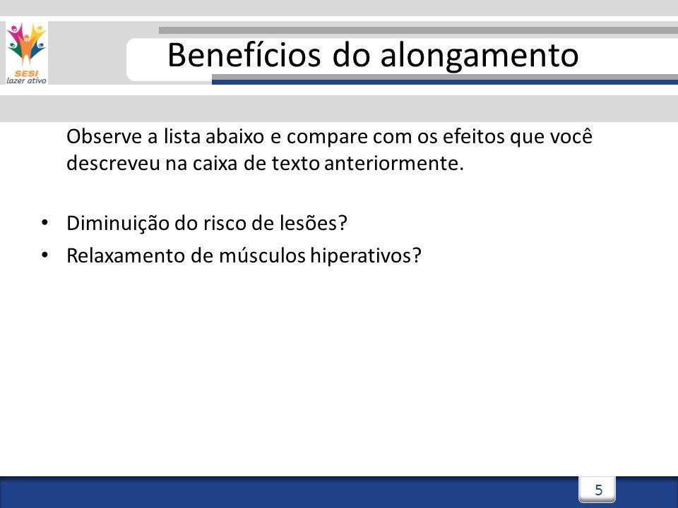 3/3/20146 6 Benefícios do alongamento Observe a lista abaixo e compare com os efeitos que você descreveu na caixa de texto anteriormente.