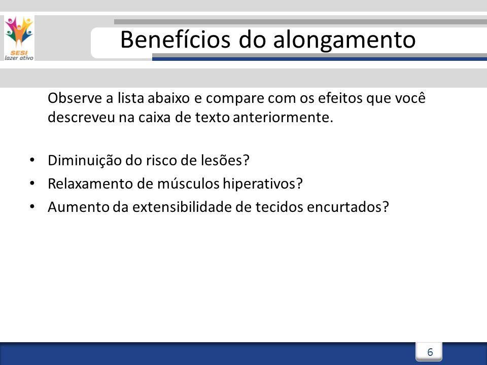 3/3/20147 7 Benefícios do alongamento Observe a lista abaixo e compare com os efeitos que você descreveu na caixa de texto anteriormente.