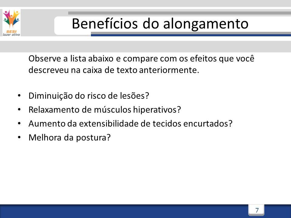 3/3/20148 8 Benefícios do alongamento Observe a lista abaixo e compare com os efeitos que você descreveu na caixa de texto anteriormente.