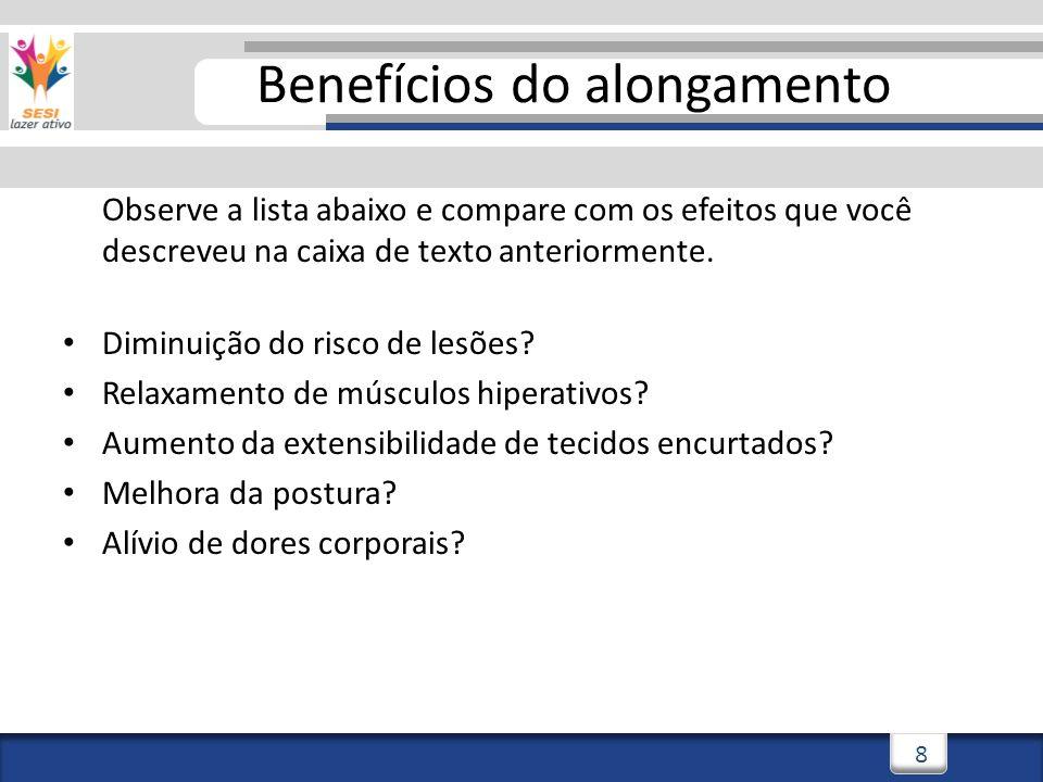 3/3/20149 9 Benefícios do alongamento Observe a lista abaixo e compare com os efeitos que você descreveu na caixa de texto anteriormente.