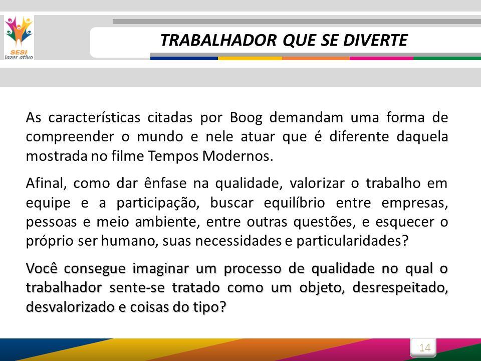 14 As características citadas por Boog demandam uma forma de compreender o mundo e nele atuar que é diferente daquela mostrada no filme Tempos Moderno