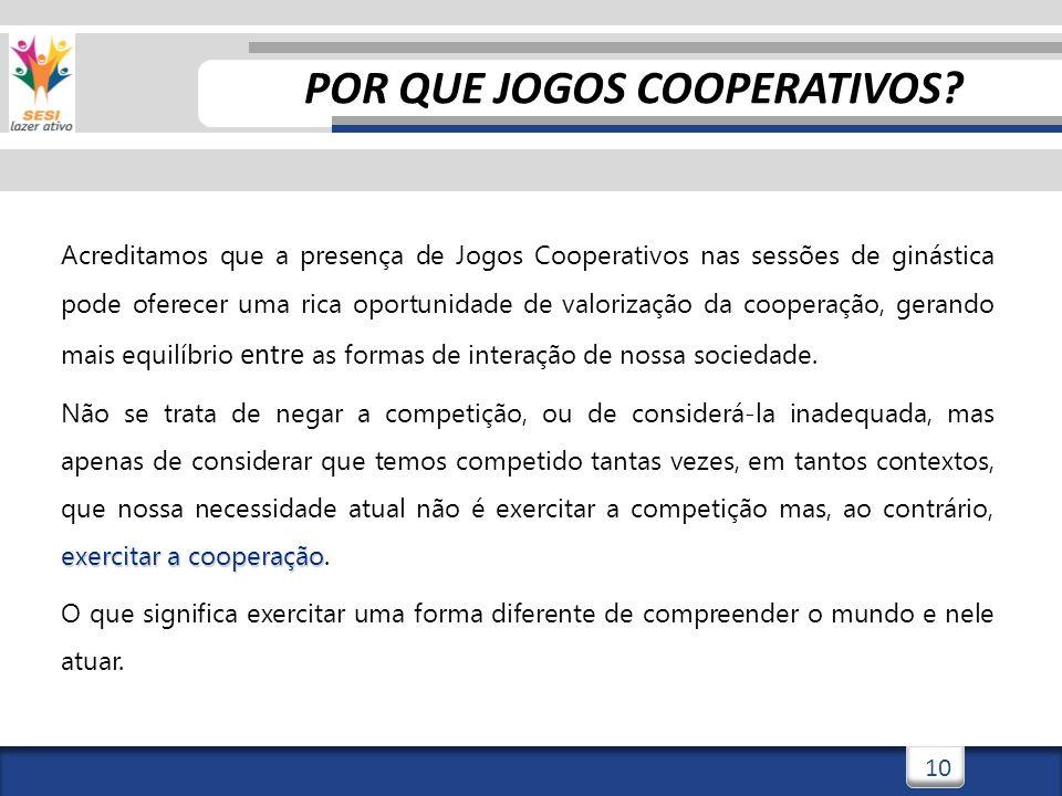 10 Acreditamos que a presença de Jogos Cooperativos nas sessões de ginástica pode oferecer uma rica oportunidade de valorização da cooperação, gerando