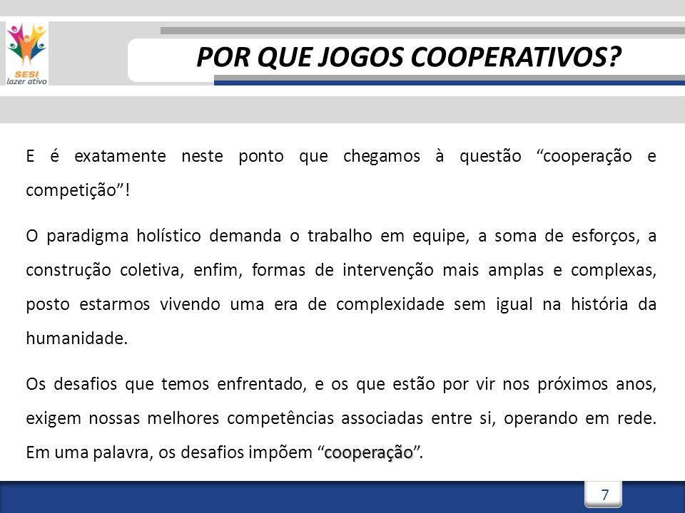 7 E é exatamente neste ponto que chegamos à questão cooperação e competição! O paradigma holístico demanda o trabalho em equipe, a soma de esforços, a