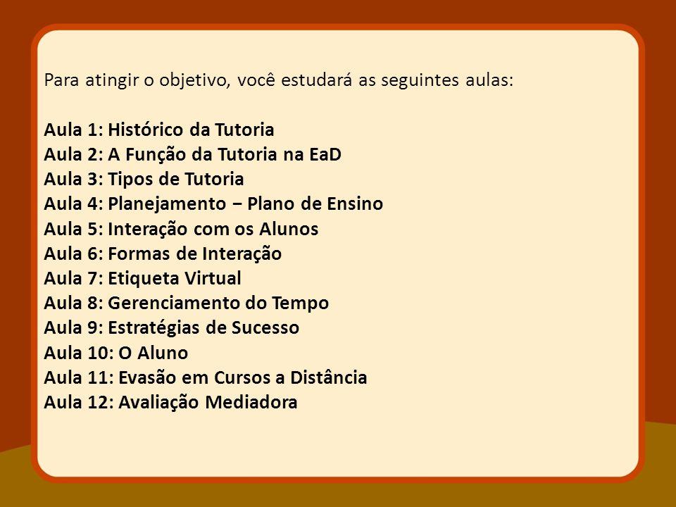 Para atingir o objetivo, você estudará as seguintes aulas: Aula 1: Histórico da Tutoria Aula 2: A Função da Tutoria na EaD Aula 3: Tipos de Tutoria Au