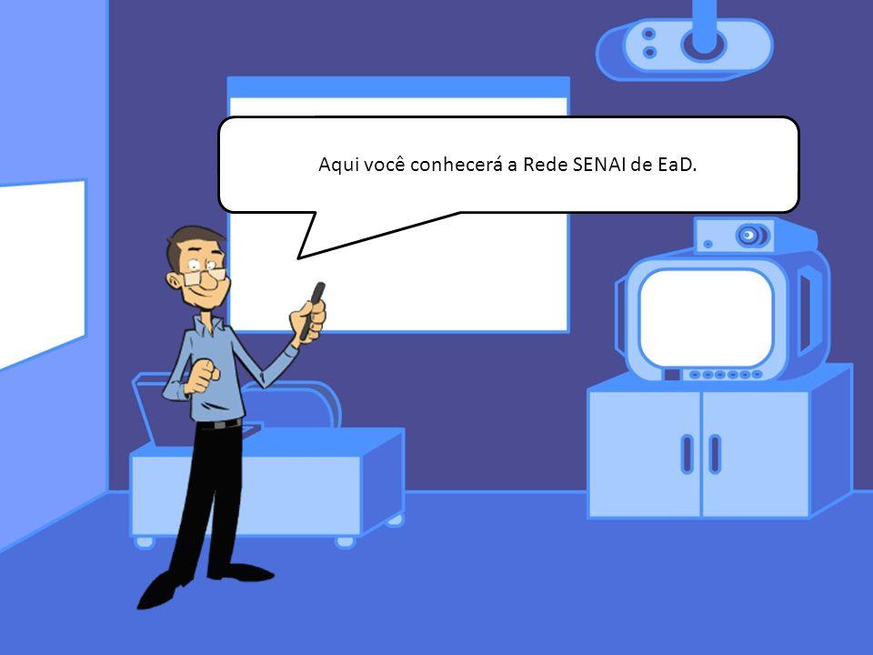 Aqui você conhecerá a Rede SENAI de EaD.
